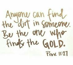 Find the gold in someone not the dirt
