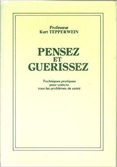 ► Pensez et guérissez (livre français guérison ésotérisme): Professeur Kurt Tepperwein, Éditions Frémontel inc.: 9782920811119: Books - Amazon.ca