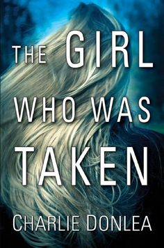 The Girl Who Was Taken - Charlie Donlea.mobi