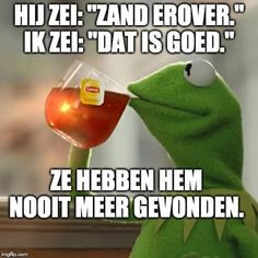 Dutch Quotes, Funny Qoutes, Kermit The Frog, Good Jokes, Feel Good, Funny Pictures, Lol, Sayings, Memes