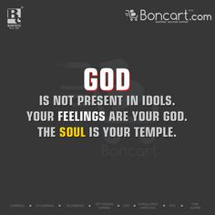 God is not present in idols your feelings are your god the soul is your god