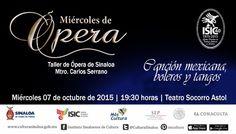 Los alumnos del Taller de ópera de Sinaloa te invitan a la presentación de su programa Miércoles de Ópera. Miércoles 7 de octubre de 2015 en el Teatro Socorro Astol, a las 19:30 horas. Entrada libre. #Culiacán, #Sinaloa.
