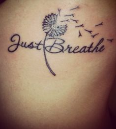 Just Breath Art Tattoo I need this so much. Sometimes I have panic attacks I have to tell myself to breathe everything will be okay.