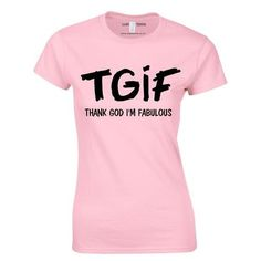 TGIF Thank God I'm Fabulous ($20) ❤ liked on Polyvore featuring tops, t-shirts, fitted t shirts, slogan tees, pink shirts, fitted tops and pink t shirt