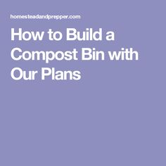 How to Build a Compost Bin with Our Plans