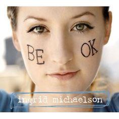 Ingrid Michaelson                                 Be OK
