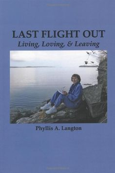 Last Flight Out: Living, Loving & Leaving by Phyllis A. Langton. $20.00. Publication: August 1, 2011. Publisher: Wising Up Press (August 1, 2011)