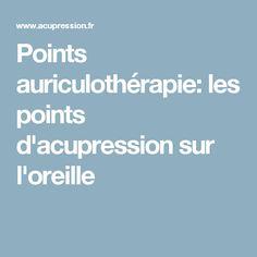 Points auriculothérapie: les points d'acupression sur l'oreille