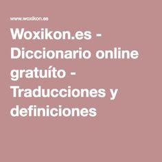 Woxikon.es - Diccionario online gratuíto - Traducciones y definiciones