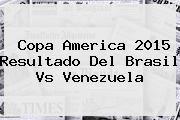 http://tecnoautos.com/wp-content/uploads/imagenes/tendencias/thumbs/copa-america-2015-resultado-del-brasil-vs-venezuela.jpg Brasil Venezuela. Copa America 2015 Resultado del Brasil vs Venezuela, Enlaces, Imágenes, Videos y Tweets - http://tecnoautos.com/actualidad/brasil-venezuela-copa-america-2015-resultado-del-brasil-vs-venezuela/