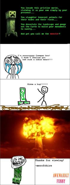 Lawl.. you will love this! Minecraft