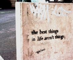 the best things in life- aren't THINGS