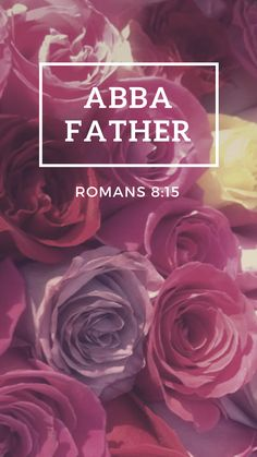 """""""For you did not receive a spirit of slavery to fall back into fear. Instead, you received the Spirit of adoption, by whom we cry out, """"Abba, Father!"""""""" Romans 8:15 CSB"""