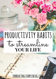 Implement these Productivity Habits to Streamline Your Life to feel more empowered. You will have more time and energy to devote to what you truly love!