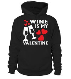 Wine is My Valentine Hoodie   => Check out this shirt by clicking the image, have fun :) Please tag, repin & share with your friends who would love it. #Oktoberfest #hoodie #ideas #image #photo #shirt #tshirt #sweatshirt #tee #gift #perfectgift #birthday #Christmas