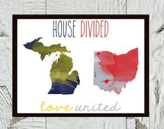"""Michigan and Ohio State rivalry- """"House Divided Love United"""" Print by CraftandCandor, $12.00"""