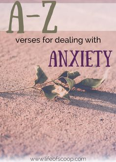 Do you or someone you know struggle with anxiety? Scripture offers plenty of encouraging truth - here is a list of A-Z verses for dealing with anxiety!