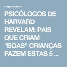 """PSICÓLOGOS DE HARVARD REVELAM: PAIS QUE CRIAM """"BOAS"""" CRIANÇAS FAZEM ESTAS 5 COISAS -"""