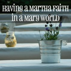 Having a Martha Faith in a Mary World {Bragging on the outshined sister}