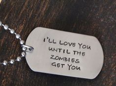 I'll Love You Until the Zombies Get You- Pendant, Zombies Pendant. Zombie Apocolypse, Apocalypse, You Got This, Love You, My Love, Metal Letters, Cool Items, True Love, Make Me Smile