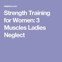Strength Training for Women: 3 Muscles Ladies Neglect