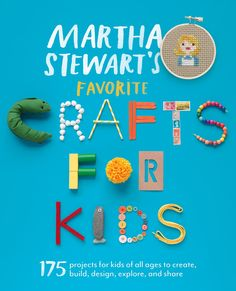 This is the really fun cover of our latest book, Martha Stewart's Favorite Crafts For Kids, which focuses on craft projects that children, aged three to twelve, can make with their parents.