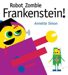 Robot Zombie Frankenstein! by Annette Simon This Is A Book, The Book, Robot Zombie, Book Reviews For Kids, Paper Plate Crafts, Super Hero Costumes, Story Time, Zombies, Tech Logos