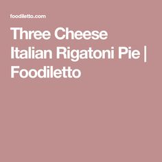 Three Cheese Italian Rigatoni Pie   Foodiletto