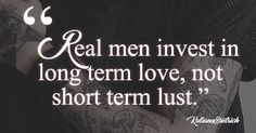 Quotes about real men invest in long term relationship