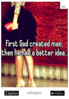 First God created man, then he had a better idea...