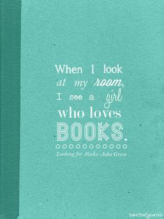 Looking for Alaska, John Green This is me to a T.