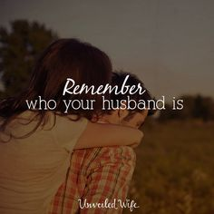 Remember Who Your Husband Is --- A while back my husband and I got into an argument. I would share with you what it was about, but I honestly don't remember. I think that happens a lot in marriage. I am left with only a feeling and my husband's words ringing in my ear, Do you forget … Read More Here https://unveiledwife.com/remember-who-your-husband-is/