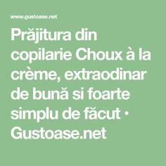 Prăjitura din copilarie Choux à la crème, extraodinar de bună si foarte simplu de făcut • Gustoase.net Romania, Creme, Math Equations, Cow