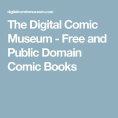 The Digital Comic Museum - Free and Public Domain Comic Books