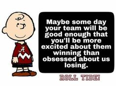 Yes, ain't that the truth!!!! Roll Tide!!!!