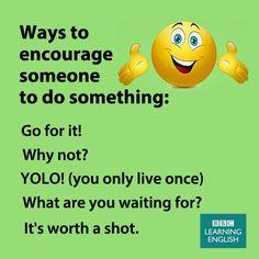 Ways to encourage someone to do something
