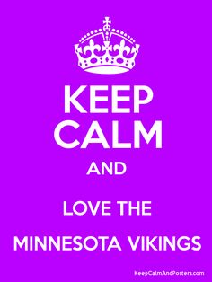 Keep Calm And Love The Minnesota Vikings