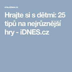 Hrajte si s dětmi: 25 tipů na nejrůznější hry - iDNES.cz