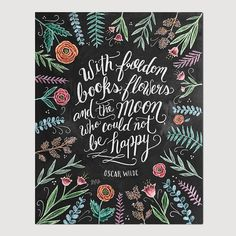 Oscar Wilde poses a great question: With freedom, books, flowers, and the moon, who could not be happy? We agree! Lovingly illustrated with a mix of