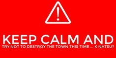 Keep calm and try not to destroy the town this time k, Natsu? - Fairy Tail