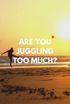 Are You Juggling Too Much? You don't have to do it all. — Kasey Shuler