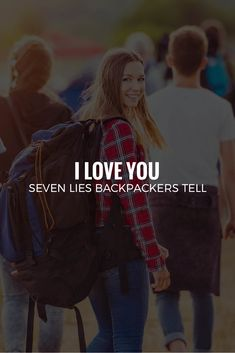 I LOVE YOU Seven Lies Backpackers Tell http://thebackslackers.com/seven-lies-backpackers-tell/