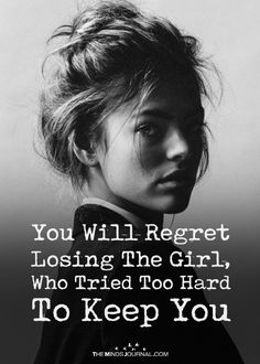 You Will Regret Losing The Girl Who Tried Too Hard To Keep You - https://themindsjournal.com/you-will-regret-losing-girl/