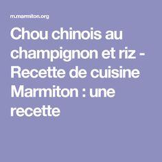 Chou chinois au champignon et riz - Recette de cuisine Marmiton : une recette