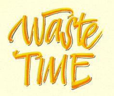 waste time