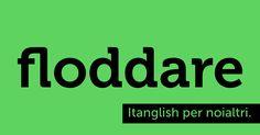 Floddare (to #flood). L'#itanglish dilaga.