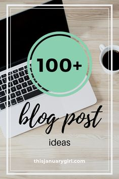 100  Blog Post Ideas - This January Girl