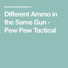 Different Ammo in the Same Gun.