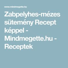 Zabpelyhes-mézes sütemény Recept képpel - Mindmegette.hu - Receptek Hungarian Recipes, Sweet Recipes, Bacon, Recipies, Food And Drink, Recipes, Pork Belly