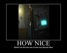 Death the Kid/Slender Man Motivational by AnimeHomicidalIrken.deviantart.com on @deviantART
